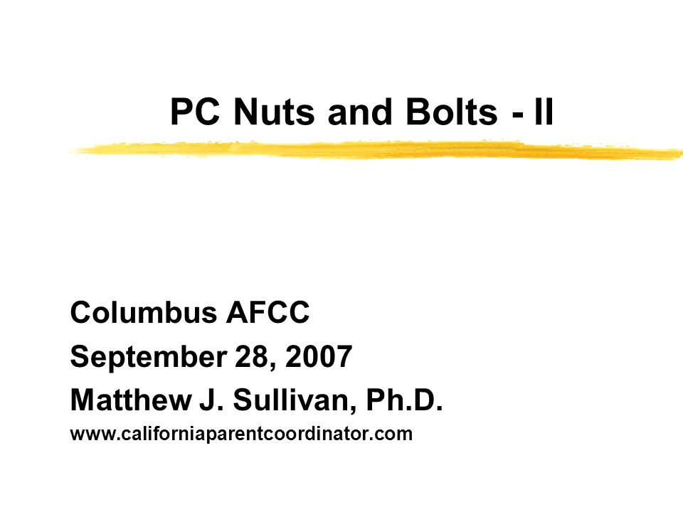 PC Nuts and Bolts - II Columbus AFCC September 28, 2007 Matthew J.