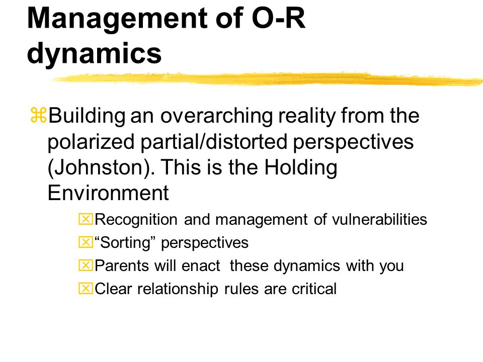 Management of O-R dynamics zBuilding an overarching reality from the polarized partial/distorted perspectives (Johnston).