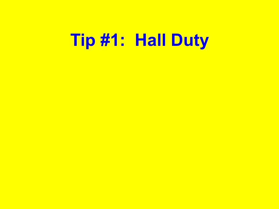 Tip #1: Hall Duty