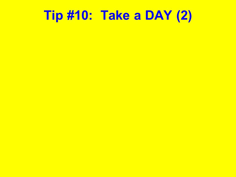 Tip #10: Take a DAY (2)