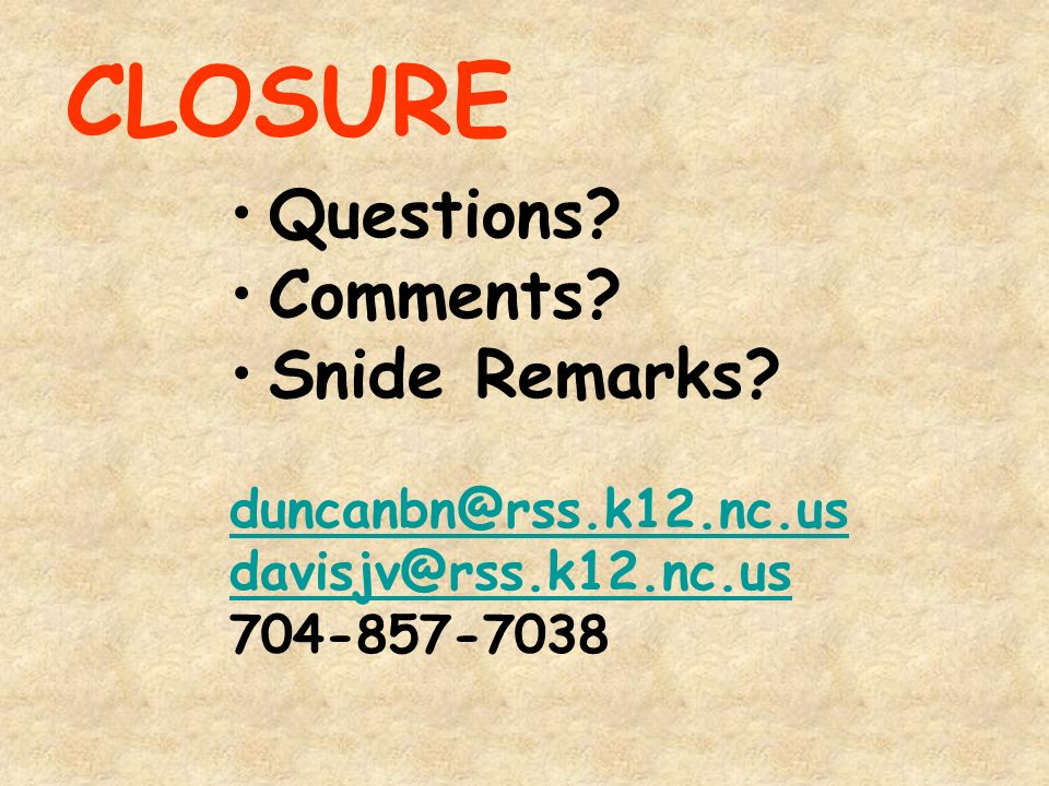 CLOSURE Questions. Comments. Snide Remarks.