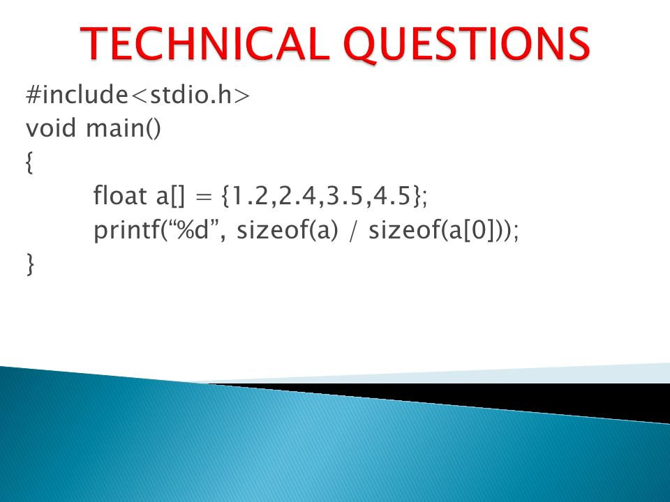 #include void main() { float a[] = {1.2,2.4,3.5,4.5}; printf(%d, sizeof(a) / sizeof(a[0])); }