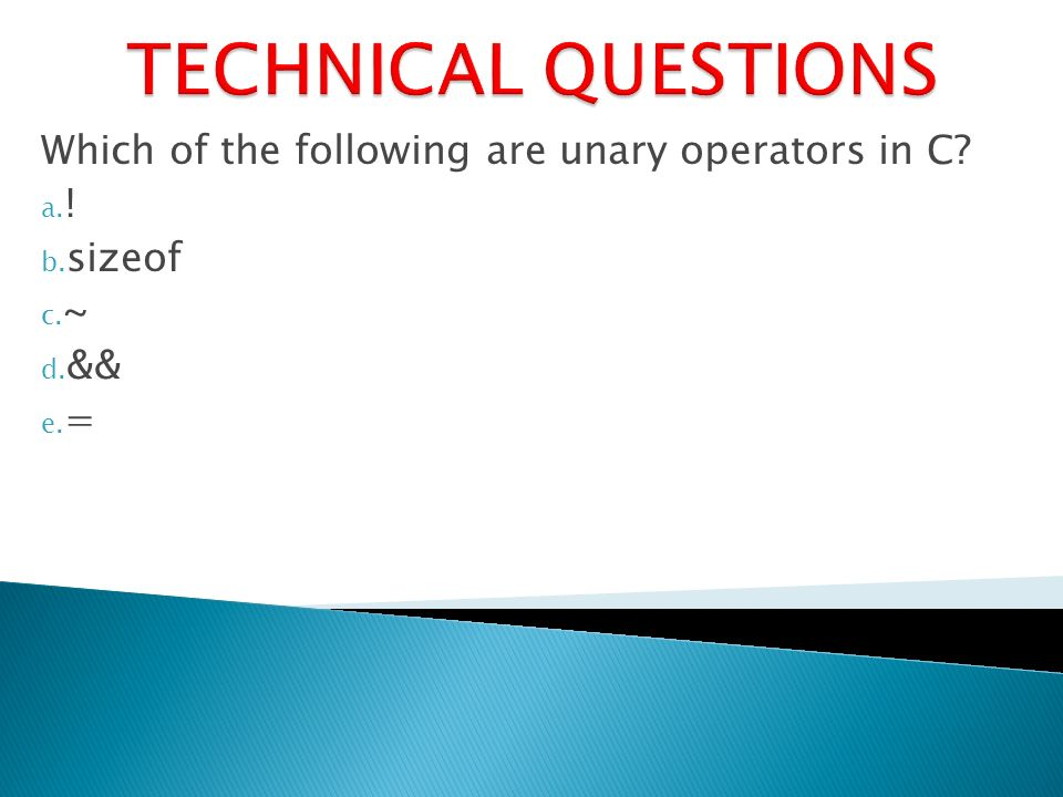 Which of the following are unary operators in C a. ! b. sizeof c. ~ d. && e. =