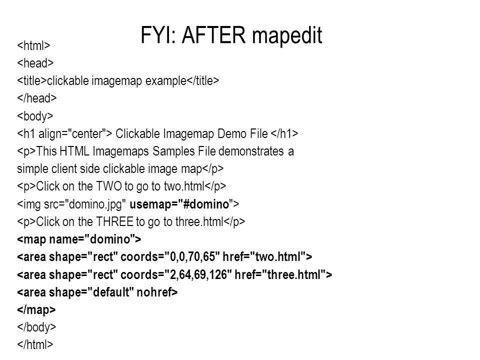 FYI: AFTER mapedit clickable imagemap example Clickable Imagemap Demo File This HTML Imagemaps Samples File demonstrates a simple client side clickable image map Click on the TWO to go to two.html Click on the THREE to go to three.html