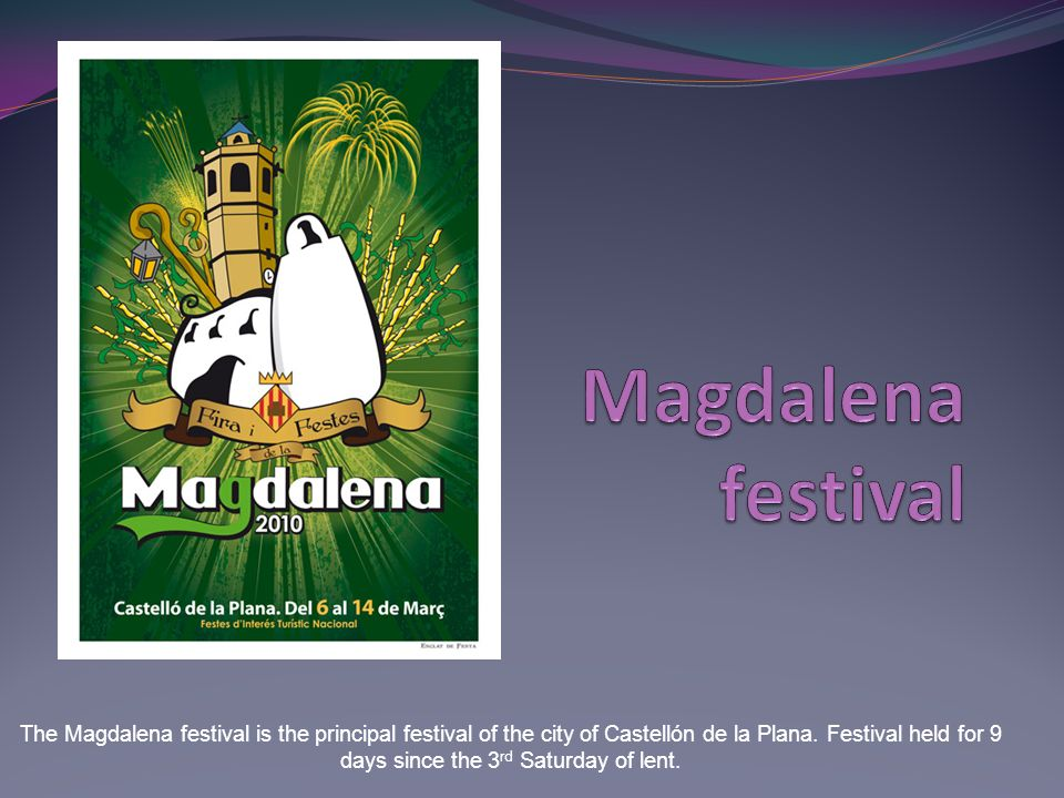The Magdalena festival is the principal festival of the city of Castellón de la Plana.