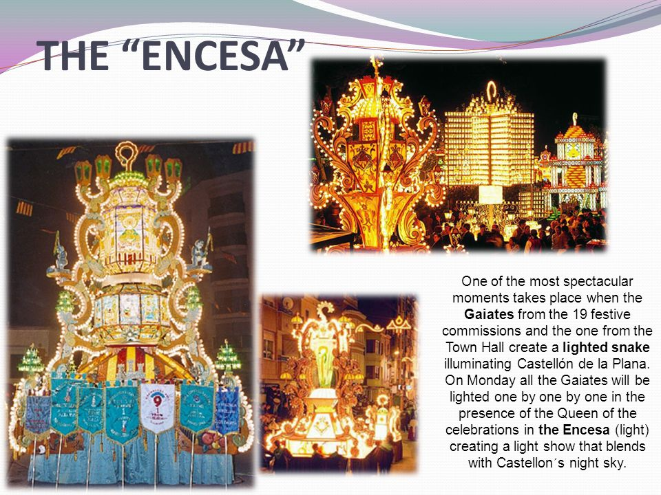 THE ENCESA One of the most spectacular moments takes place when the Gaiates from the 19 festive commissions and the one from the Town Hall create a lighted snake illuminating Castellón de la Plana.