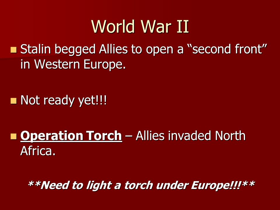 World War II Stalin begged Allies to open a second front in Western Europe.