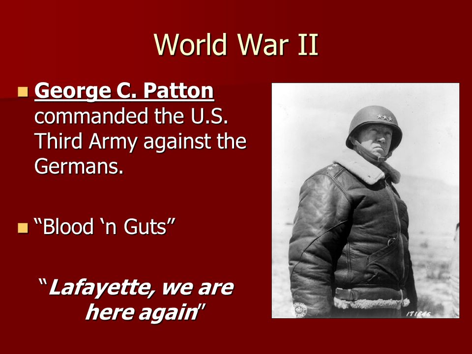 World War II George C. Patton commanded the U.S. Third Army against the Germans.