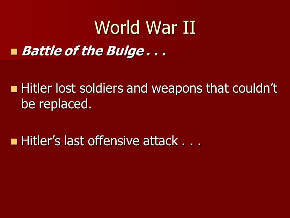 World War II Battle of the Bulge... Battle of the Bulge...