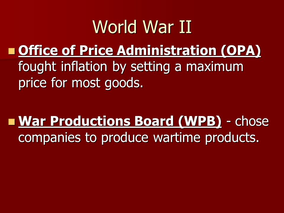 World War II Office of Price Administration (OPA) fought inflation by setting a maximum price for most goods.
