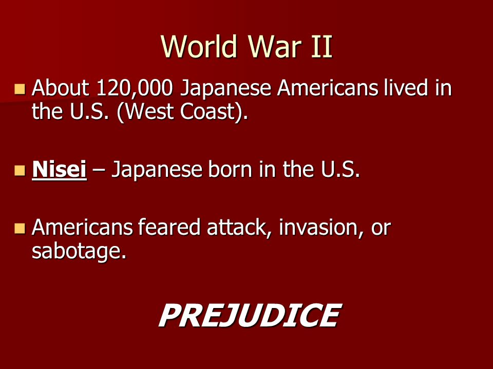 World War II About 120,000 Japanese Americans lived in the U.S.