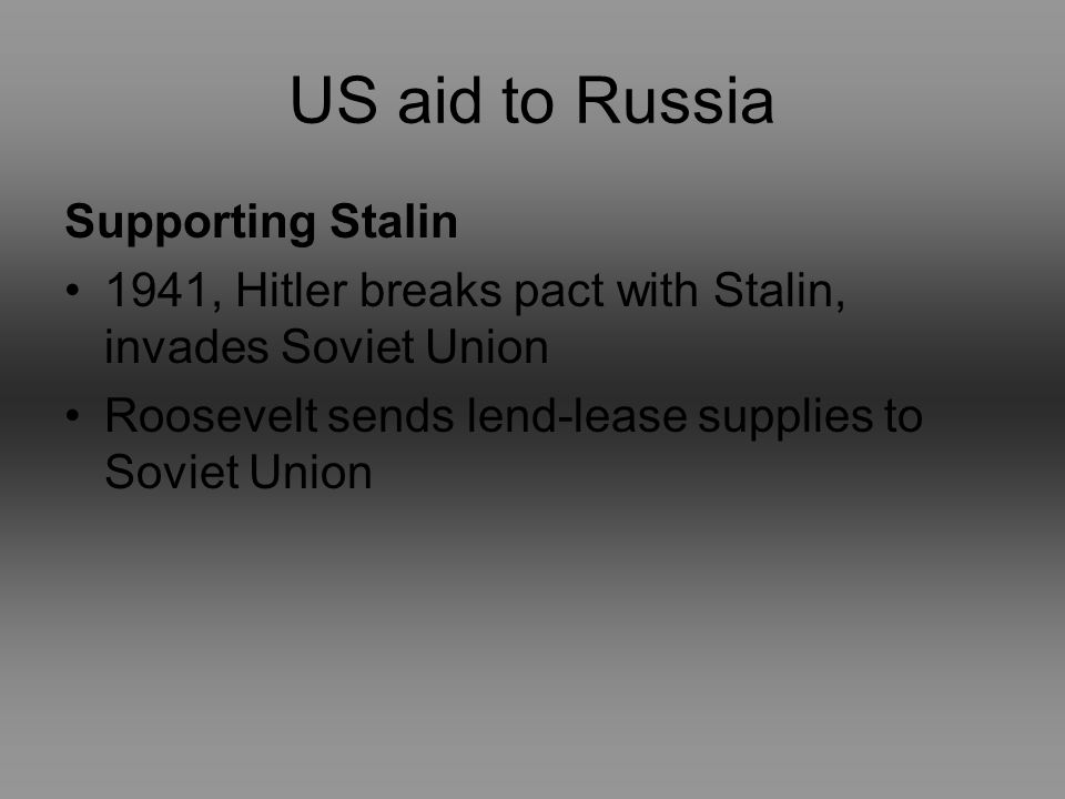 US aid to Russia Supporting Stalin 1941, Hitler breaks pact with Stalin, invades Soviet Union Roosevelt sends lend-lease supplies to Soviet Union