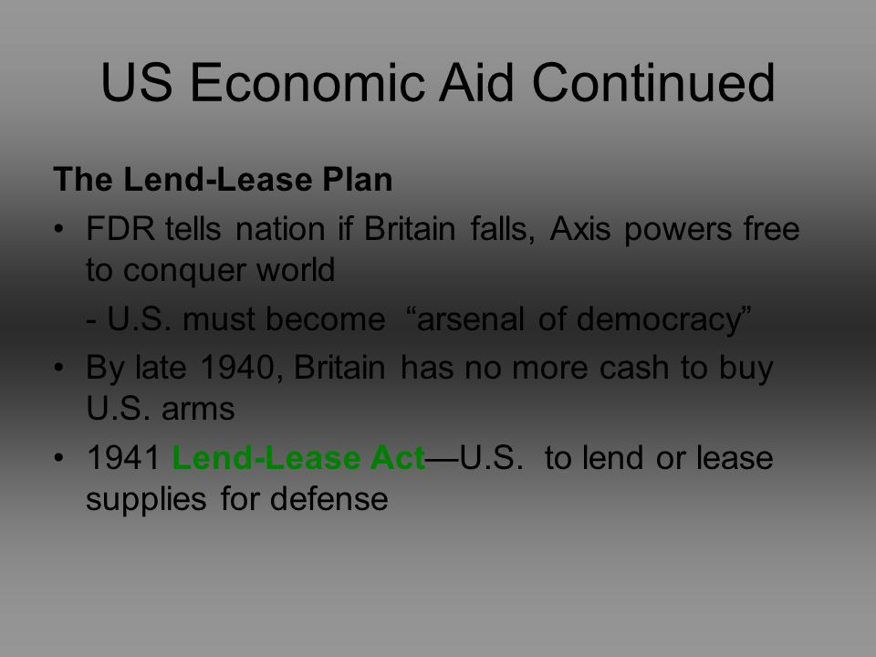 US Economic Aid Continued The Lend-Lease Plan FDR tells nation if Britain falls, Axis powers free to conquer world - U.S.