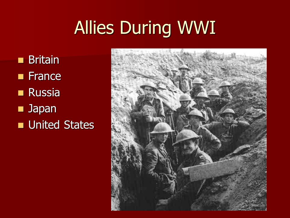 Allies During WWI Britain Britain France France Russia Russia Japan Japan United States United States
