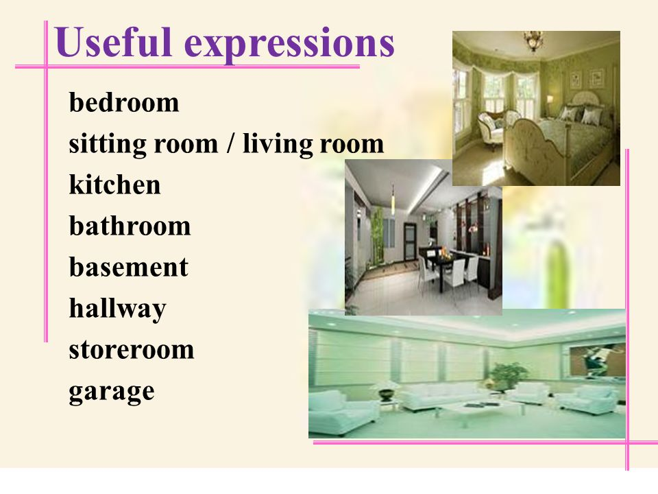 Useful expressions house home apartment / flat two-bedroom apartment split-level house villa