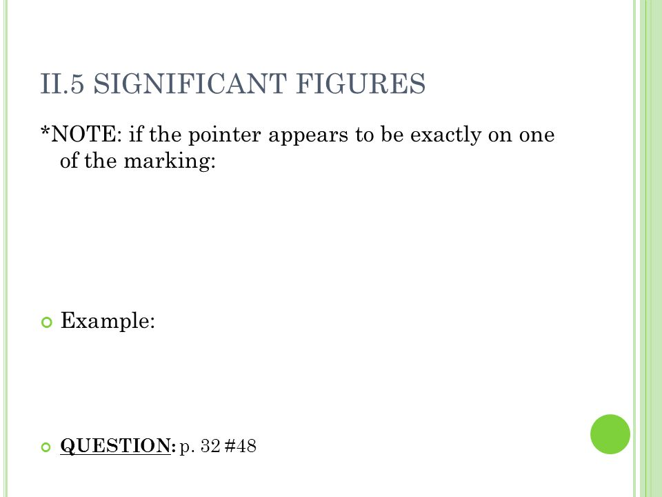 II.5 SIGNIFICANT FIGURES *NOTE: if the pointer appears to be exactly on one of the marking: Example: QUESTION: p.