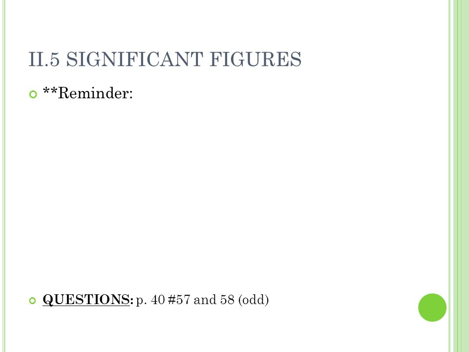 II.5 SIGNIFICANT FIGURES **Reminder: QUESTIONS: p. 40 #57 and 58 (odd)