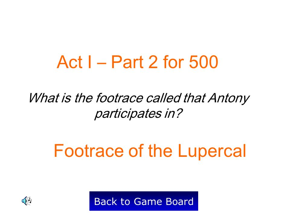 Act I – Part 2 for 500 What is the footrace called that Antony participates in.