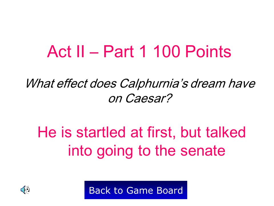 Act II – Part 1 100 Points What effect does Calphurnias dream have on Caesar.