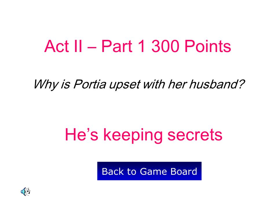 Act II – Part 1 300 Points Why is Portia upset with her husband.