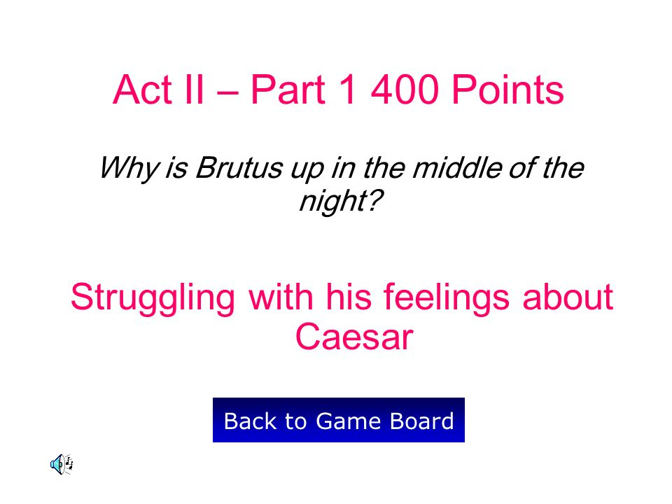 Act II – Part 1 400 Points Why is Brutus up in the middle of the night.