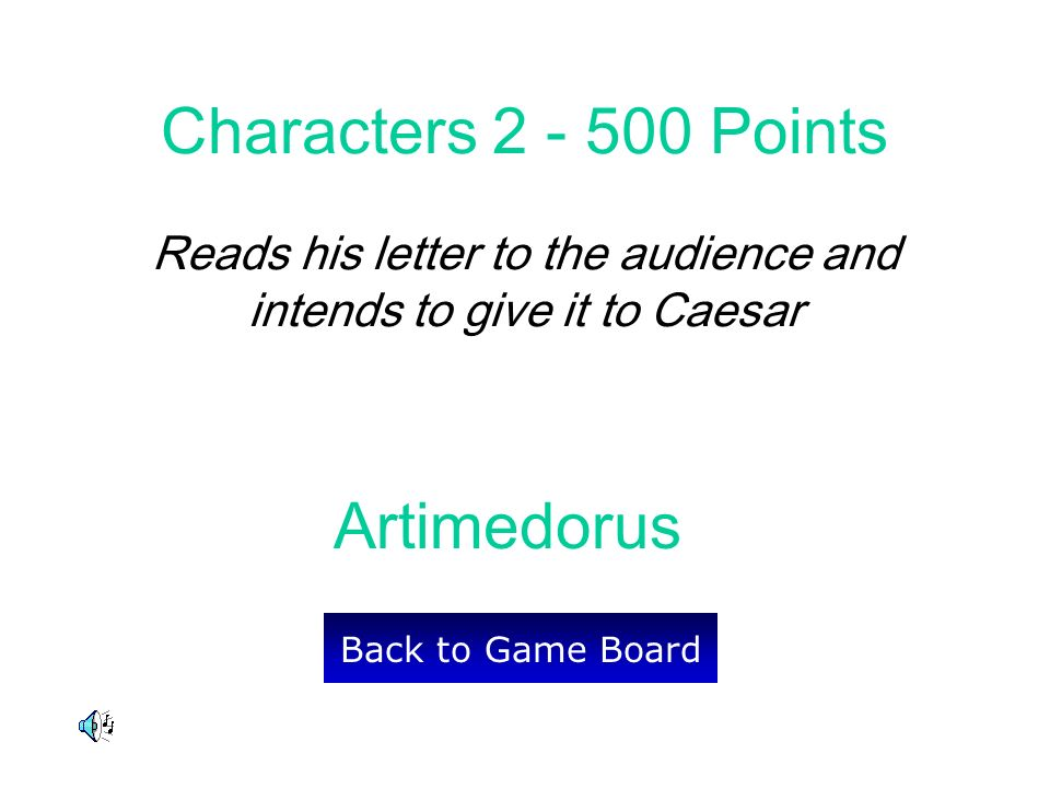 Artimedorus Back to Game Board Characters 2 - 500 Points Reads his letter to the audience and intends to give it to Caesar