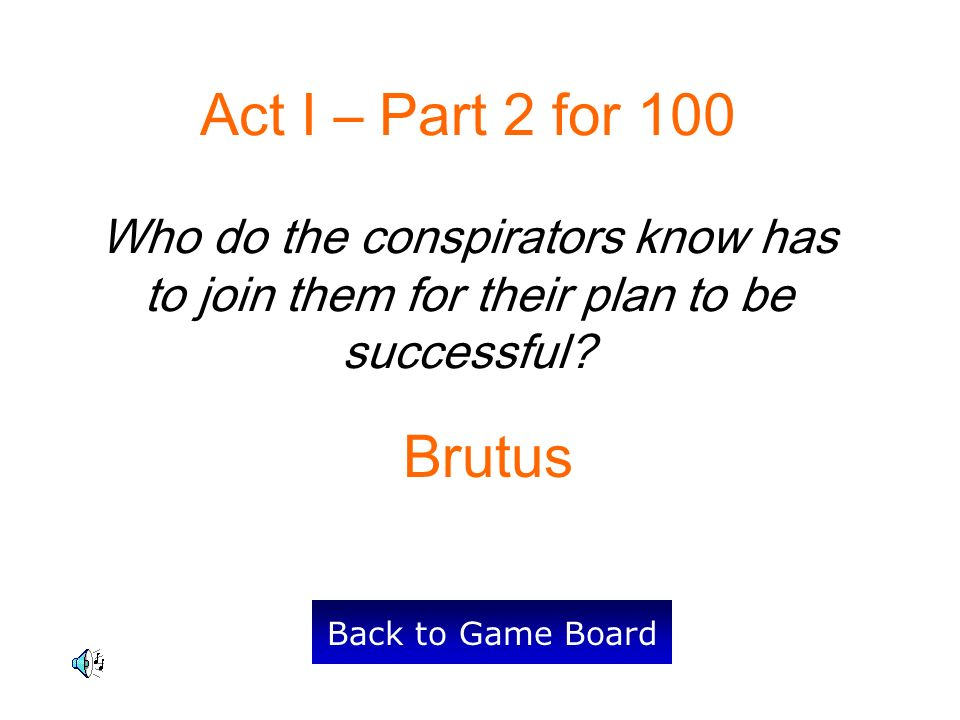 Act I – Part 2 for 100 Who do the conspirators know has to join them for their plan to be successful.