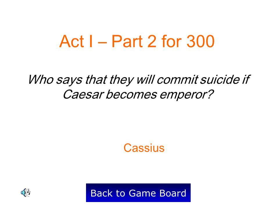 Act I – Part 2 for 300 Who says that they will commit suicide if Caesar becomes emperor.