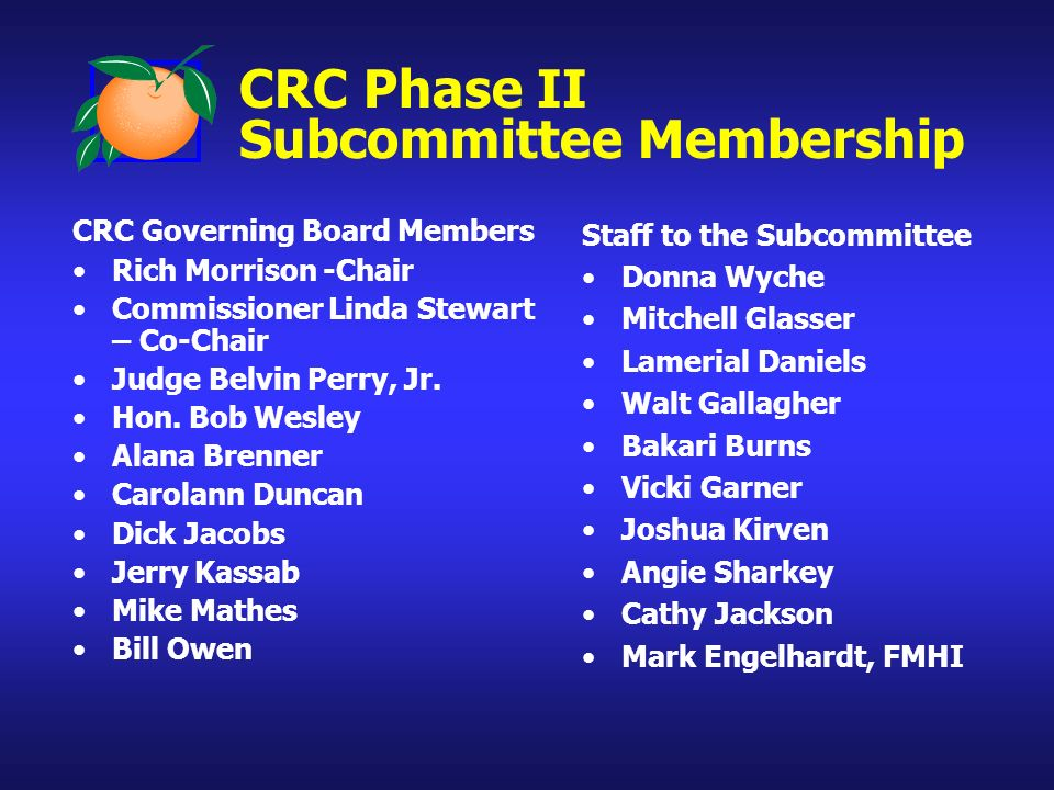 CRC Phase II Subcommittee Membership CRC Governing Board Members Rich Morrison -Chair Commissioner Linda Stewart – Co-Chair Judge Belvin Perry, Jr.