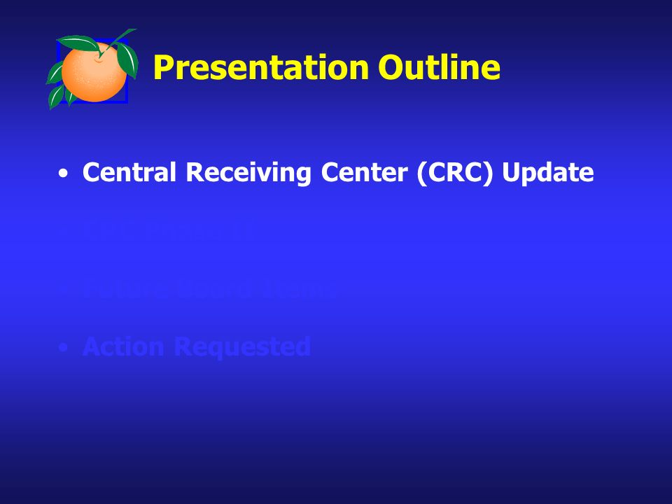 Presentation Outline Central Receiving Center (CRC) Update CRC Phase II Future Board Items Action Requested