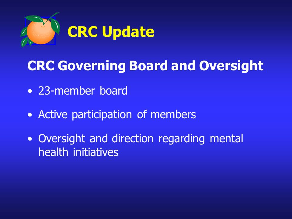 CRC Governing Board and Oversight 23-member board Active participation of members Oversight and direction regarding mental health initiatives