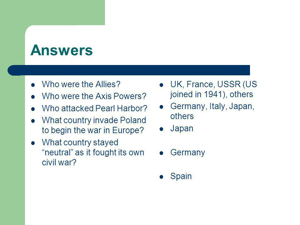 Answers Who were the Allies. Who were the Axis Powers.