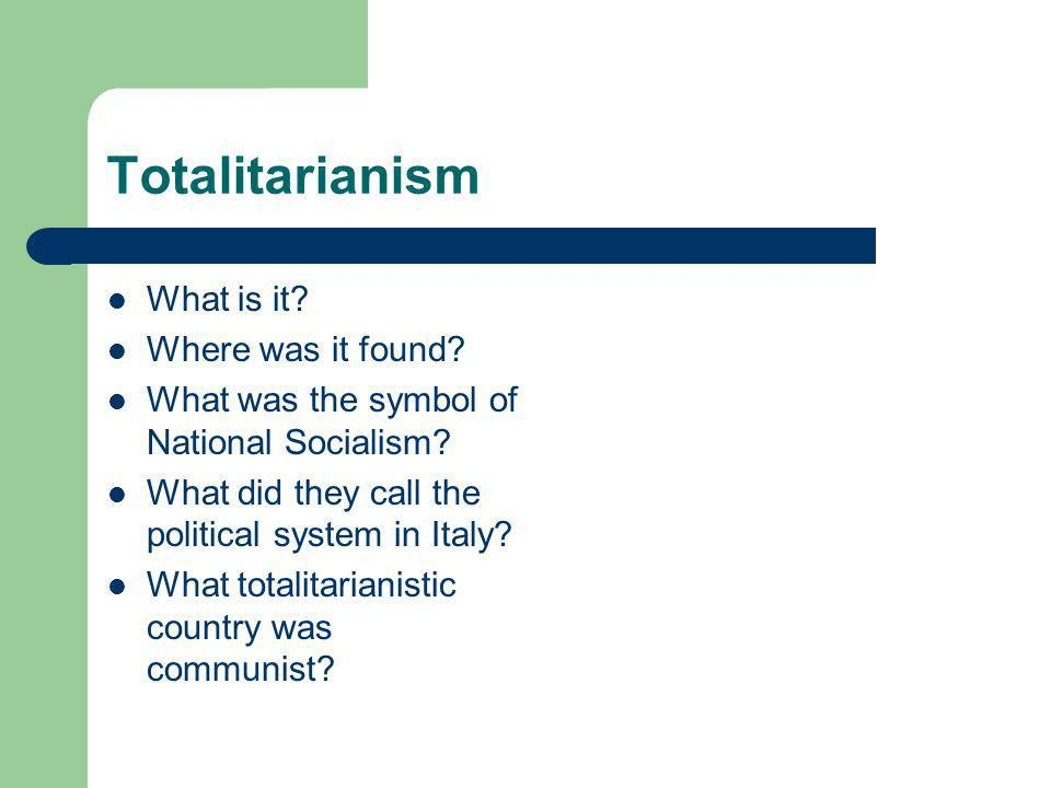 Totalitarianism What is it. Where was it found. What was the symbol of National Socialism.