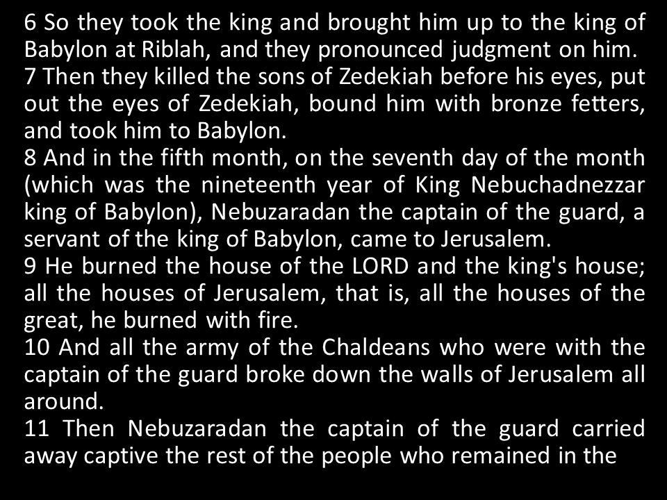 6 So they took the king and brought him up to the king of Babylon at Riblah, and they pronounced judgment on him.