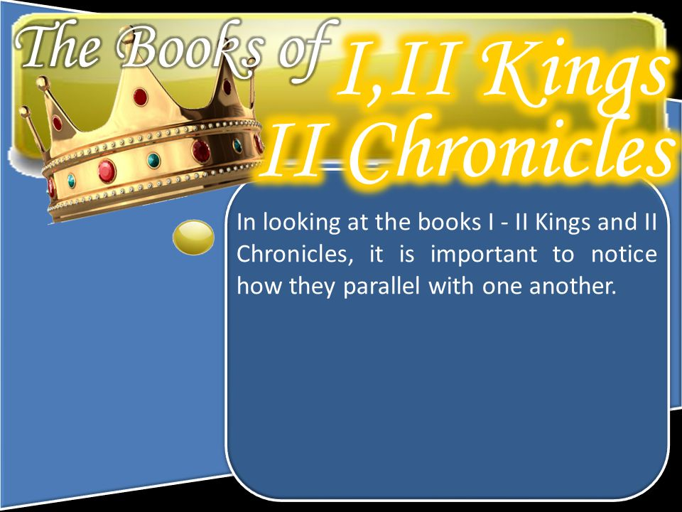 In looking at the books I - II Kings and II Chronicles, it is important to notice how they parallel with one another.