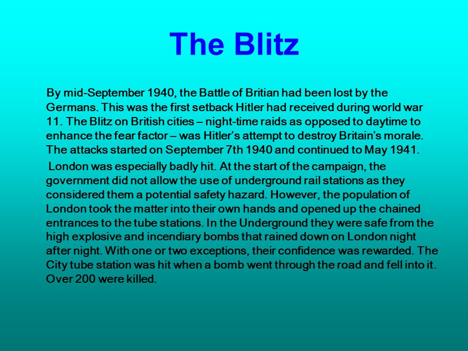The Blitz By mid-September 1940, the Battle of Britian had been lost by the Germans.