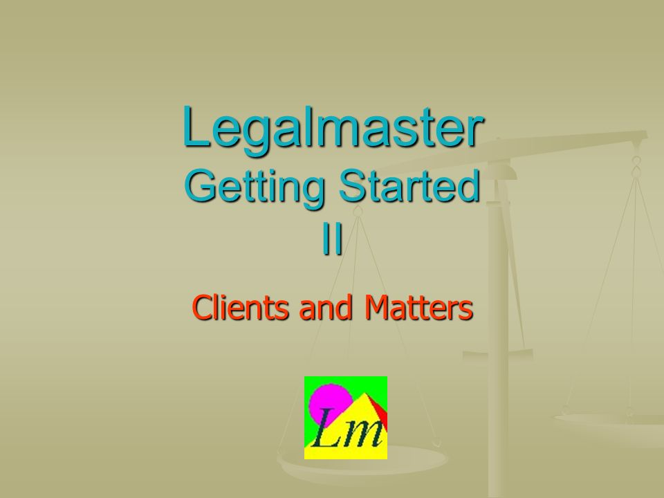 Legalmaster Getting Started II Clients and Matters