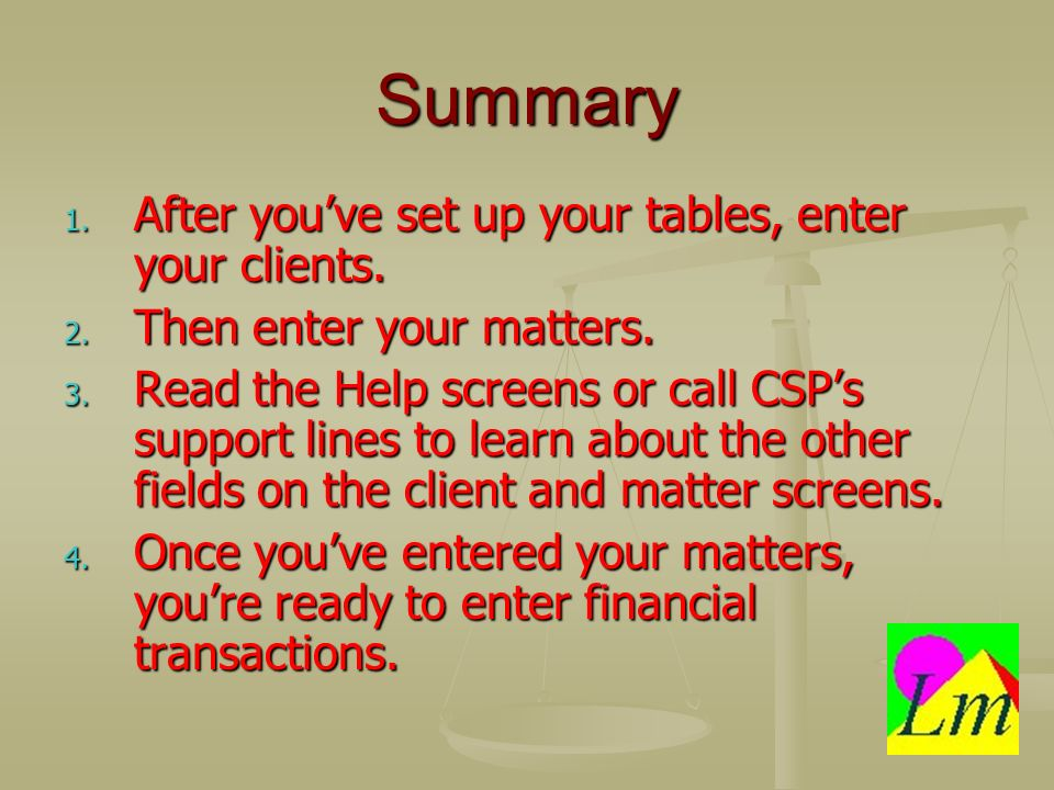 Summary 1. After youve set up your tables, enter your clients.