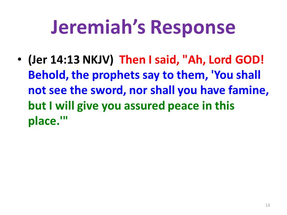Jeremiahs Response (Jer 14:13 NKJV) Then I said, Ah, Lord GOD.