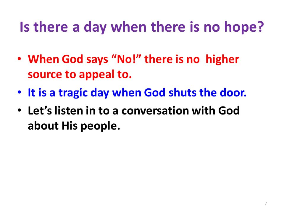 Is there a day when there is no hope. When God says No.