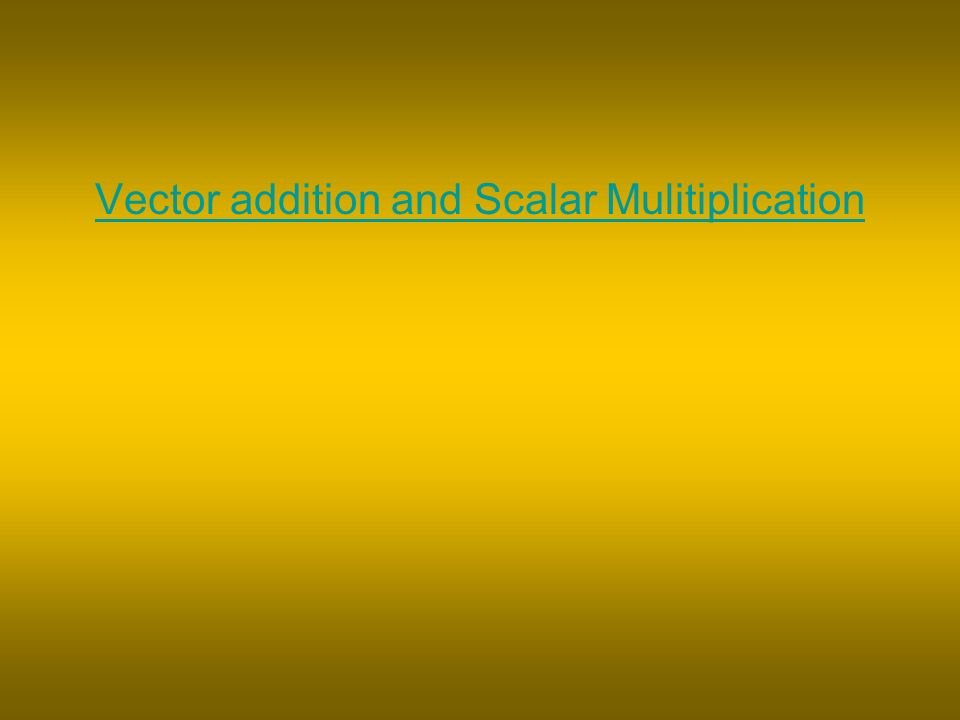 Vector addition and Scalar Mulitiplication