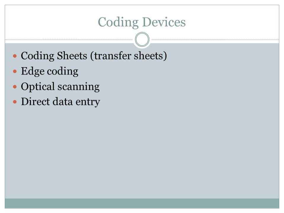 Coding Devices Coding Sheets (transfer sheets) Edge coding Optical scanning Direct data entry