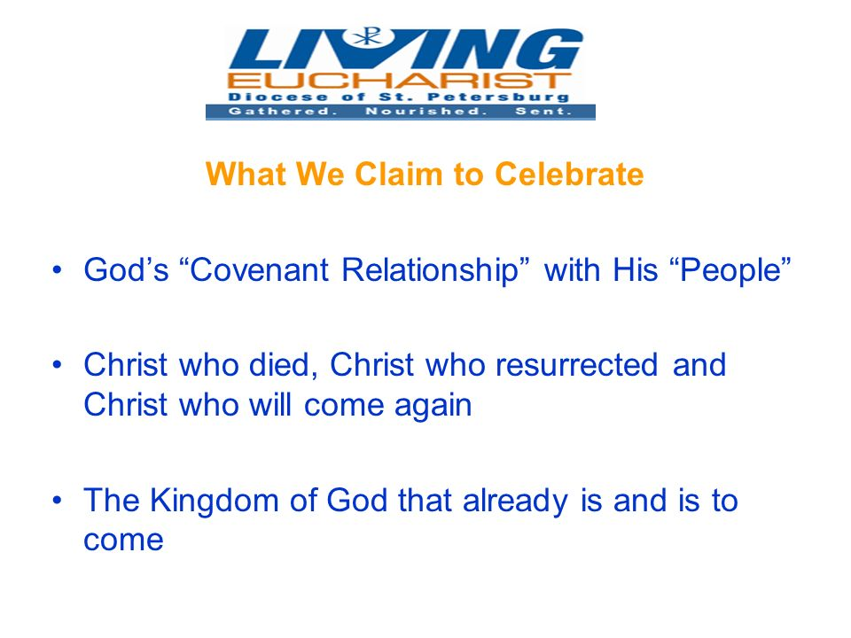 What We Claim to Celebrate Gods Covenant Relationship with His People Christ who died, Christ who resurrected and Christ who will come again The Kingdom of God that already is and is to come