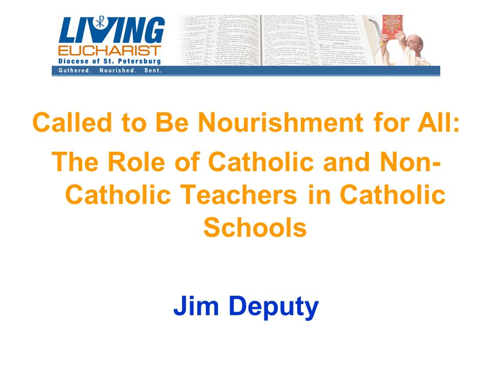 Called to Be Nourishment for All: The Role of Catholic and Non- Catholic Teachers in Catholic Schools Jim Deputy