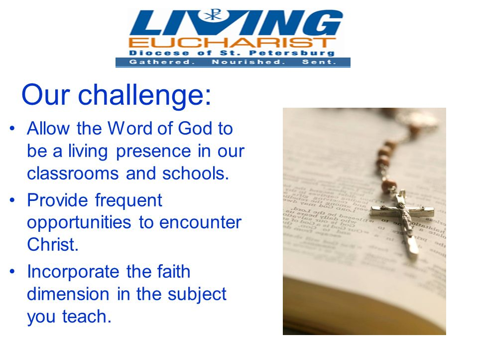 Our challenge: Allow the Word of God to be a living presence in our classrooms and schools.