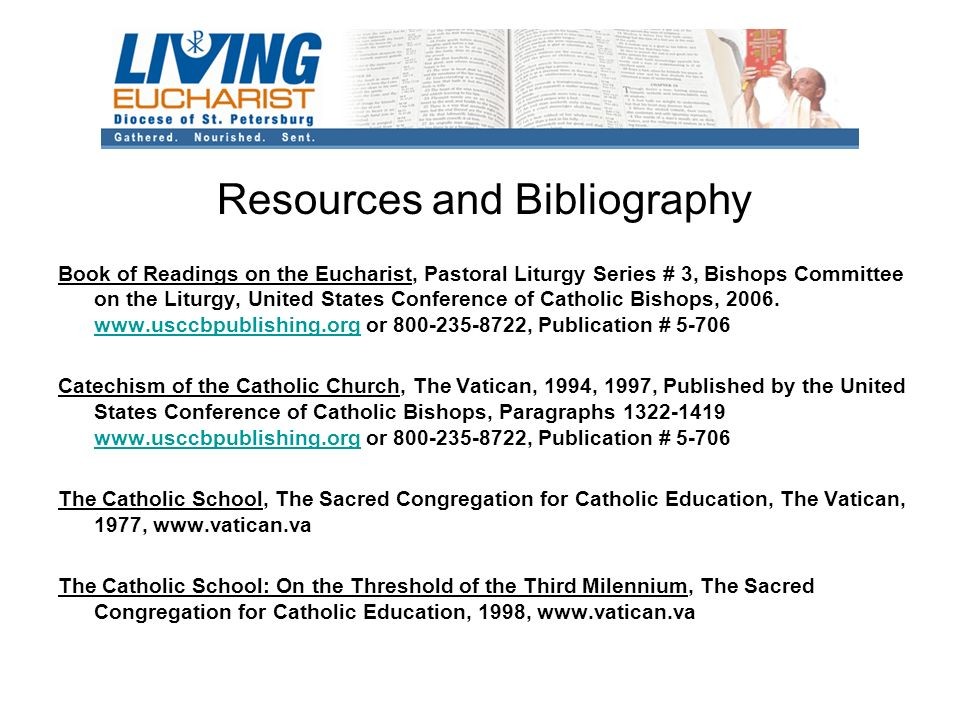 Resources and Bibliography Book of Readings on the Eucharist, Pastoral Liturgy Series # 3, Bishops Committee on the Liturgy, United States Conference of Catholic Bishops, 2006.