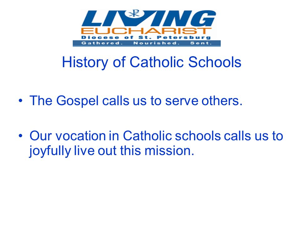 History of Catholic Schools The Gospel calls us to serve others.