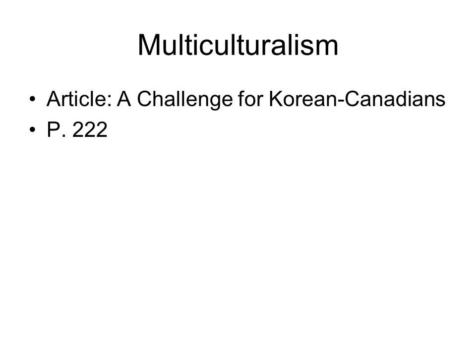 Multiculturalism Article: A Challenge for Korean-Canadians P. 222