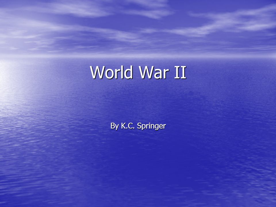 World War II By K.C. Springer