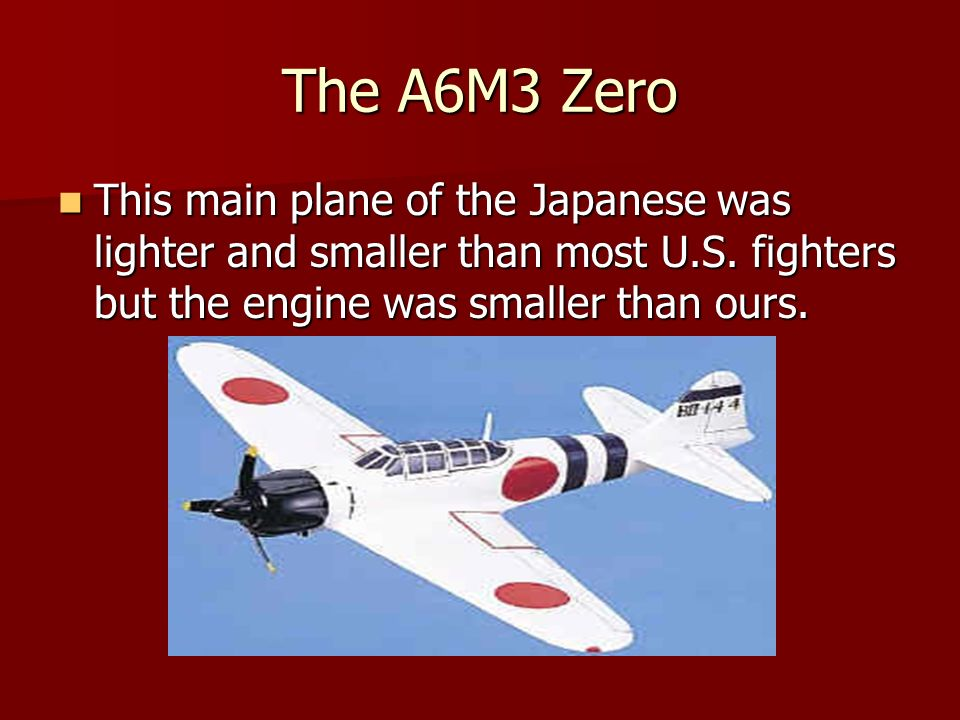 The A6M3 Zero This main plane of the Japanese was lighter and smaller than most U.S.